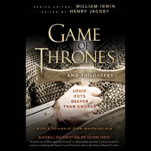 William Irwin (Editor), Henry Jacoby (Editor) - Game of Thrones and Philosophy: Logic Cuts Deeper Than Swords (Unabridged)  artwork