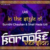 Udi (In the Style of Sunidhi Chauhan & Shail Hada Udi) [Karaoke Version]