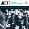 Are You Gonna Be My Girl - EP, Jet