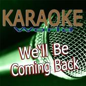 We'll Be Coming Back (Originally Performed By Calvin Harris) [Karaoke Version]