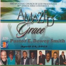 Amazed By Grace With Pastor Dewey Smith (April 24, 2012), Pastor E. Dewey Smith, Apostolic Church of God & The Santuary Choir