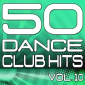 50 Dance Club Hits, Vol. 10 (The Best Dance, House, Electro, Techno & Trance Anthems)