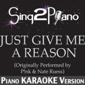 [Download] Just Give Me a Reason (Originally Performed By P!nk & Nate Ruess) [Piano Karaoke Version] MP3