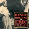 Eric, the Pilot, Henry Rollins