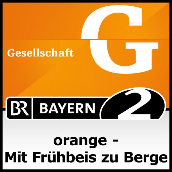 orange - Mit Frühbeis zu Berge - Bayern 2