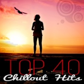 Chillout - Top 40 Chillout Hits – Just Dance with Electronic Music, Best Pop Hits & Lounge Music, Chill Out Café, Relax Music, Just Chill with Zen Music Relaxation обложка