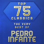 Top 75 Classics - The Very Best of Pedro Infante