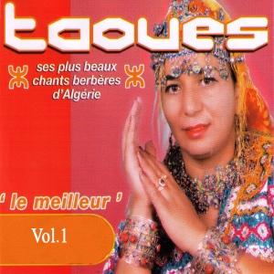Taoues - Le meilleur de Taoues: Ses plus beaux chants berbères d'Algérie, Vol. 1
