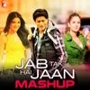Jab Tak Hai Jaan - Mashup - Single