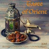 Taste of Orient 2015 - Buddha Oriental Chill Lounge Music & Exotic Bollywood Songs for Spa, Massage, Relaxation and Belly Dancing