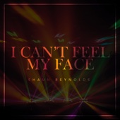 I Can't Feel My Face - Shaun Reynolds