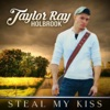 Steal My Kiss - Single, Taylor Ray Holbrook