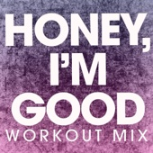 Honey, I'm Good (Workout Mix)