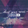 Shout Your Name, Onething Live