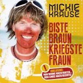 Biste braun, kriegste Fraun (Version 2015) - Mickie Krause