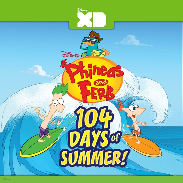 Phineas and Ferb: 104 Days of Summer! on iTunes