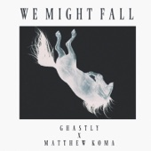 We Might Fall - Ghastly & Matthew Koma Cover Art