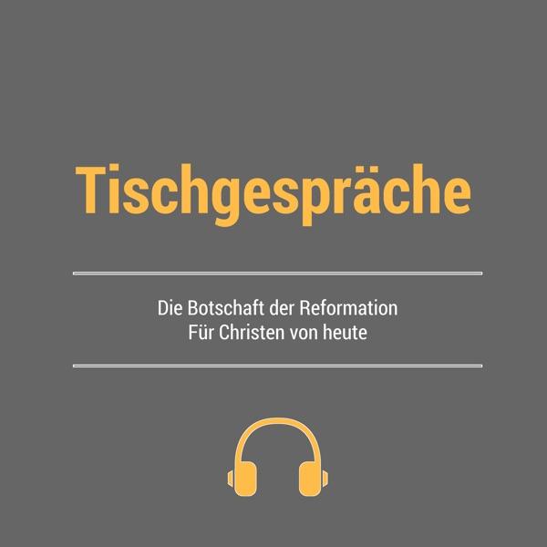 Tischgespräche - Die Botschaft der Reformation für Christen von heute