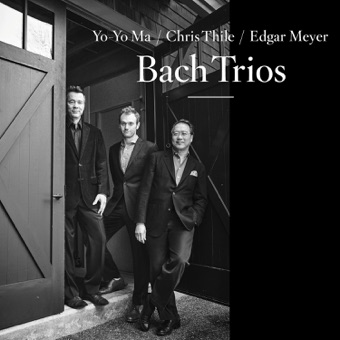 Bach Trios – Yo-Yo Ma, Chris Thile & Edgar Meyer