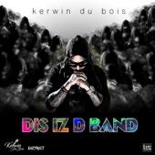 Dis Iz D Band - Kerwin Du Bois