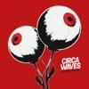 CIRCA WAVES - Fire That Burns