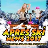 Après Ski News 2017 - Die ultimativen Hits aus den Party-Hütten