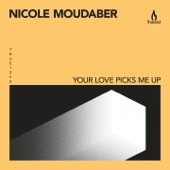 Your Love Picks Me Up - Nicole Moudaber