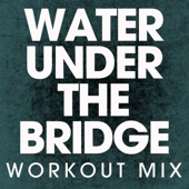 Water Under the Bridge (Extended Workout Mix)