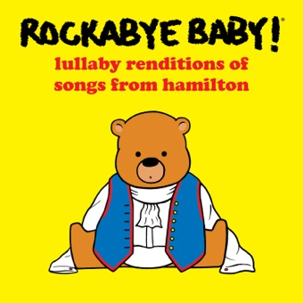 Lullaby Renditions of Songs from Hamilton – Rockabye Baby!