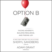 Option B: Facing Adversity, Building Resilience, and Finding Joy (Unabridged) - Sheryl Sandberg & Adam Grant Cover Art