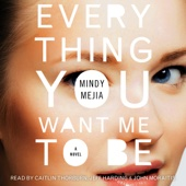 Everything You Want Me to Be: A Thriller (Unabridged) - Mindy Mejia Cover Art
