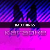 Bad Things (Karaoke)