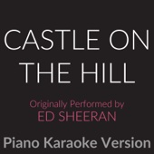 Castle on the Hill (Originally Performed By Ed Sheeran) [Piano Karaoke Version]