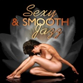 Sexy & Smooth Jazz: Sensual Music for Lovers, Making Love, Romantic Night and Sex, Background Music for Intimacy, Massage, Erotic Lounge, Kamasutra for Lovers Only