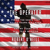 The Operator: Firing the Shots That Killed Osama Bin Laden and My Years as a SEAL Team Warrior (Unabridged) - Robert O'Neill