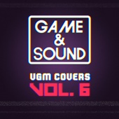Game & Sound: VGM Covers, Vol. 6