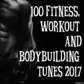 100 Fitness, Workout and Bodybuilding Tunes 2017