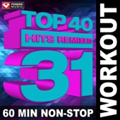 Top 40 Hits Remixed Vol. 31 (60 Min Non-Stop Workout Mix [130 BPM])