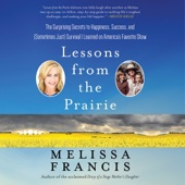 Lessons from the Prairie: The Surprising Secrets to Happiness, Success, and (Sometimes Just) Survival I Learned on America's Favorite Show (Unabridged) - Melissa Francis