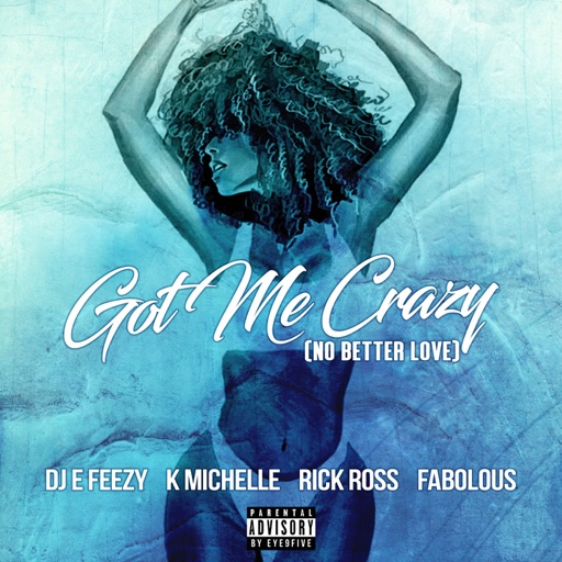 Got Me Crazy (No Better Love) [feat. K. Michelle, Rick Ross & Fabolous] - DJ E-Feezy