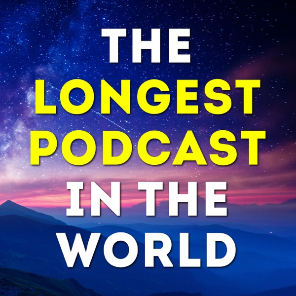 The Longest Podcast in the World