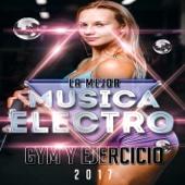 La Mejor Musica Electro Gym y Ejercicio 2017