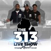 The 313 Live Show