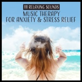 111 Relaxing Sounds: Music Therapy for Anxiety & Stress Relief, Calm Down, Relax & Find Inner Peace, Healing Meditation