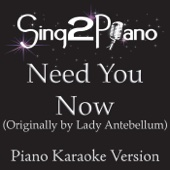 Need You Now (Originally Performed By Lady Antebellum) [Piano Karaoke Version] - Sing2Piano
