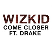 Come Closer (feat. Drake) - Wizkid