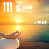 111 Deep Meditation Music: New Age Sounds for Natural Healing, Asian and Oriental Music, Pure Relax