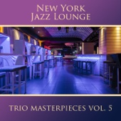 New York Jazz Lounge - Trio Masterpieces, Vol. 5 artwork