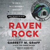 Raven Rock: The Story of the U.S. Government's Secret Plan to Save Itself - While the Rest of Us Die (Unabridged) - Garrett M. Graff