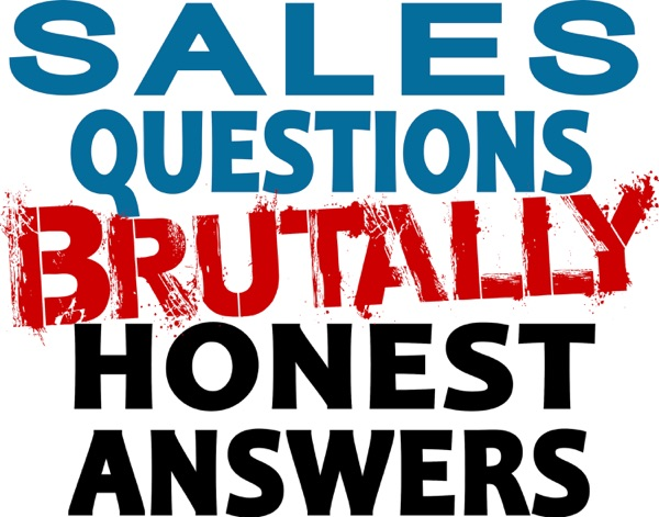 Sales Questions Show - Brutally Honest Answers